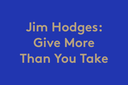 Jim Hodges: Give More Than You Take