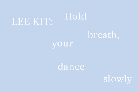 Lee Kit: Hold your breath, dance slowly